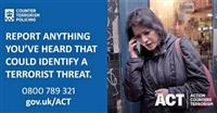 Report anything that could be terrorist related, pnone 0800 789 321